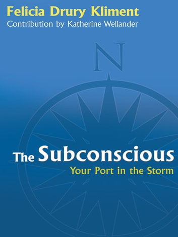 The Subconscious - Your Port in the Storm ebook by Felicia Drury Kliment,Katherine Wellander