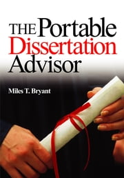 The Portable Dissertation Advisor ebook by Dr. Miles T. Bryant