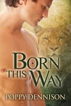Born This Way ebook by Poppy Dennison,L.C. Chase