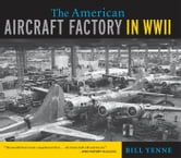The American Aircraft Factory in World War II ebook by Bill Yenne