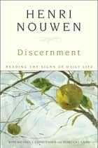Discernment - Reading the Signs of Daily Life ebook by Henri J. M. Nouwen