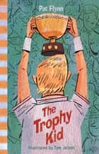 The Trophy Kid ebook by Pat Flynn