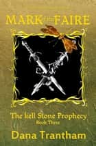 Mark of the Faire - The Kell Stone Prophecy, #3 ebook by Dana Trantham