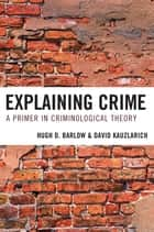 Explaining Crime - A Primer in Criminological Theory ebook by Hugh D. Barlow, David Kauzlarich
