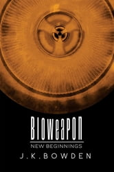 Bioweapon ebook by J.K. Bowden