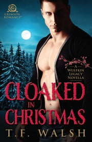 Cloaked in Christmas - A Wulfkin Legacy Novella ebook by T.F. Walsh