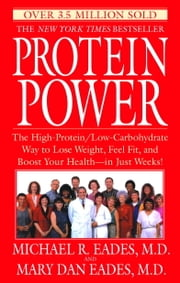Protein Power - The High-Protein/Low-Carbohydrate Way to Lose Weight, Feel Fit, and Boost Your H ealth--in Just Weeks! ebook by Michael R. Eades,Mary Dan Eades