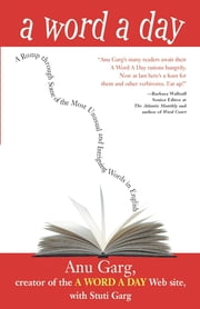 A Word A Day - A Romp through Some of the Most Unusual and Intriguing Words in English ebook by Anu Garg,Suti Garg