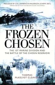 The Frozen Chosen - The 1st Marine Division and the Battle of the Chosin Reservoir ebook by Thomas McKelvey Cleaver