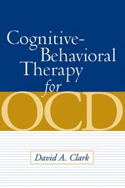 Cognitive-Behavioral Therapy for OCD ebook by David A. Clark, PhD
