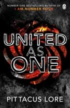 United As One - Lorien Legacies Book 7 ebook by Pittacus Lore
