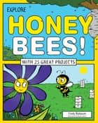 Explore Honey Bees! - With 25 Great Projects ebook by Cindy Blobaum, Bryan Stone