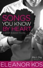 Songs You Know by Heart: A BDSM Romance Novella - Wine & Song, #1 ebook by Eleanor Kos
