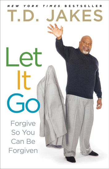 Let It Go - Forgive So You Can Be Forgiven ebook by T.D. Jakes