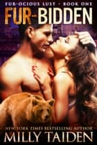 Fur Bidden - Furocious Lust - Bears, #1 ebook by Milly Taiden