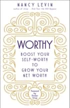 Worthy - Boost Your Self-Worth to Grow Your Net Worth ebook by Nancy Levin