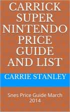Carrick Monthly Snes Super nintendo Price Guide and Video Game List March 2014 ebook by