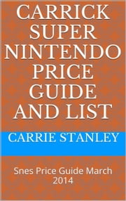 Carrick Monthly Snes Super nintendo Price Guide and Video Game List March 2014 ebook by Carrie Stanley