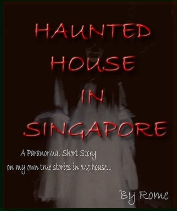 Haunted House in Singapore: My True Story ebook by Rome