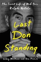 Last Don Standing - The Secret Life of Mob Boss Ralph Natale ebook by Larry McShane, Dan Pearson