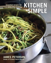 Kitchen Simple - Essential Recipes for Everyday Cooking ebook by James Peterson