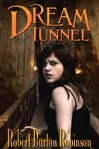 Dream Tunnel ebook by Robert Burton Robinson