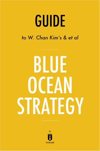 Guide to W. Chan Kim's & et al Blue Ocean Strategy by Instaread ebook by Instaread