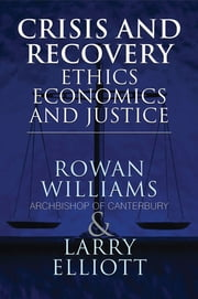 Crisis and Recovery - Ethics, Economics and Justice ebook by Rowan Williams, Archbishop of Canterbury,Larry Elliott