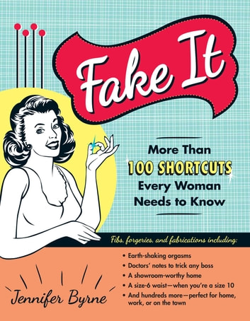 Fake It - More Than 100 Shortcuts Every Woman Needs to Know ebook by Jennifer Byrne
