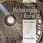 A Journey Into Michelangelo's Rome ebook by Angela K Nickerson