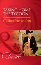 Taking Home The Tycoon (Mills & Boon Desire) (Texas Cattleman's Club: Blackmail, Book 9) 電子書籍 by Catherine Mann