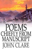 Poems Chiefly from Manuscript ebook by John Clare