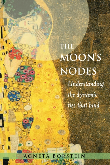 The Moon's Nodes - Understanding the Dynamic Ties that Bind ebook by Agneta Borstein
