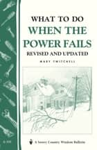What to Do When the Power Fails - Storey's Country Wisdom Bulletin A-191 ebook by Mary Twitchell