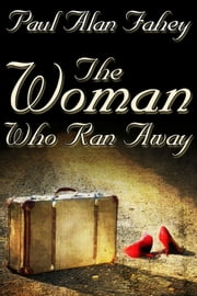 The Woman Who Ran Away ebook by Paul Alan Fahey