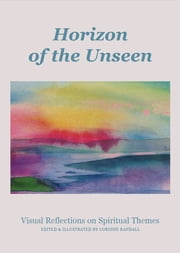 Horizon of the Unseen - Visual Reflections on Spiritual Themes ebook by Corinne Randall