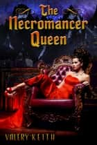 The Necromancer Queen ebook by Valery Keith