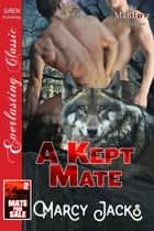 A Kept Mate ebook by Marcy Jacks