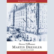 Martin Dressler - The Tale of an American Dreamer audiobook by Steven Millhauser
