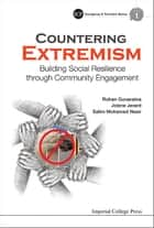 Countering Extremism - Building Social Resilience through Community Engagement ebook by Rohan Gunaratna, Jolene Jerard, Salim Mohamed Nasir