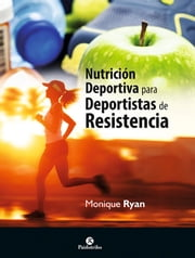 Nutrición deportiva para deportistas de resistencia (bicolor) ebooks by Monique Ryan
