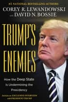 Trump's Enemies - How the Deep State Is Undermining the Presidency ebook by Corey R. Lewandowski, David N. Bossie