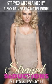 Strayed Wife Claimed By Risky Driver In A Motel Room - Strayed Seductions ebook by Alexa Lynch