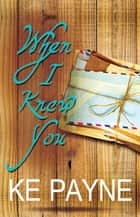 When I Knew You ebook by KE Payne