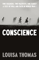 Conscience - Two Soldiers, Two Pacifists, One Family--a Test of Will andFaith in World War I ebook by Louisa Thomas