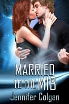 Married to the MIB ebook by Jennifer Colgan