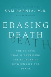 Erasing Death - The Science That Is Rewriting the Boundaries Between Life and Death ebook by Sam Parnia,Josh Young