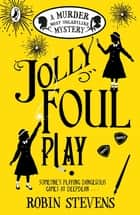 Jolly Foul Play ebook by Robin Stevens