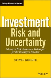 Investment Risk and Uncertainty - Advanced Risk Awareness Techniques for the Intelligent Investor ebook by Steven P.  Greiner