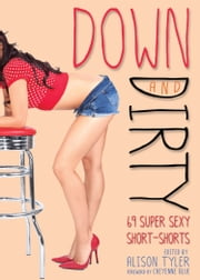 Down and Dirty - 69 Super Sexy Short-Shorts ebook by Alison Tyler,Cheyenne Blue